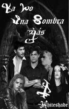 Ya No Una Sombra Más by Sheryl1403