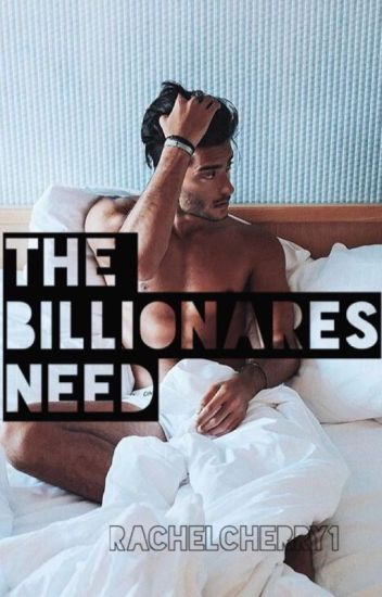 The Billionares Need (ON HOLD SORRY)