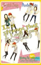 Is it strange that I Love You? (KryBer) by silentyoo