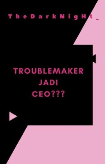 Troublemaker jadi CEO?