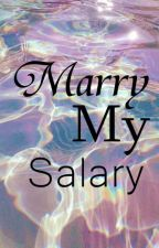 Marry my salary. (MMS) by ayamkentaki