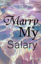 Marry my salary. (MMS) by ayamkentaki