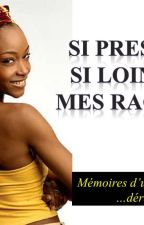 SI PRES ET SI LOIN DE MES RACINES by labigsaphir