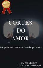 Cortes Do Amor ~Livro 1~  by JakelineFC