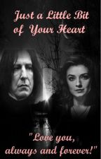 Just a Little Bit of Your Heart (Severus Snape love story) by manchy4