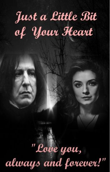 Just a Little Bit of Your Heart (Severus Snape love story)