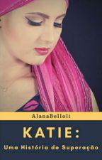 Katie Uma História De Superação by AlanaBelloli