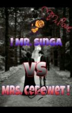 ! Mr. Singa VS Mrs. Cerewet ! by SaidatulMia