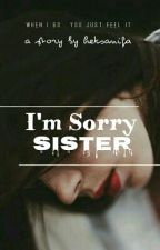 I'm sorry sister ( END ) by han_shanifa6