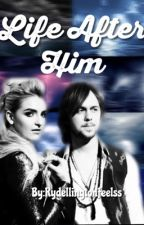 Life After Him •Rydellington AU• by RydellingtonFeelss