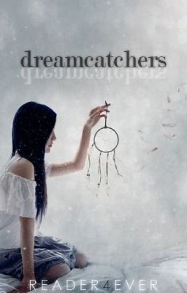 Dream Catchers (ON HOLD) by reader4ever