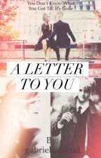 A letter to you ( you don't know what you got, till it's gone) by gabriellaastrid