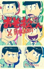 Osomatsu-san! xReader [One-Shots] by ChidoriKitty