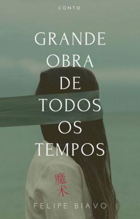 Grande Obra de Todos os Tempos by FelipeBiavo