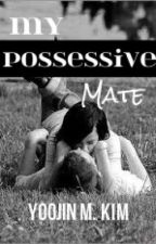 My Possessive Mate by DrawnUnique
