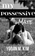 My Possessive Mate by DrawnUnique