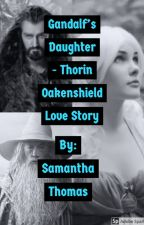 Gandalf's Daughter (Thorin Love Story) by LoVe_BoOkS_1234567