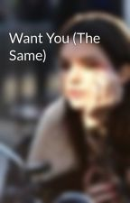 Want You (The Same) by kendallJ_xx