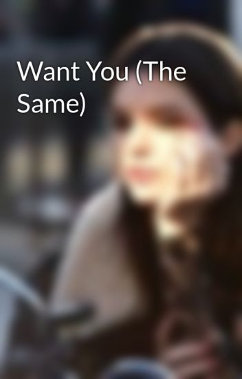 Want You (The Same)