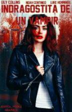 Indragostită De Un Vampir (volumele 1,2 şi 3)/IN CURS DE CORECTARE. by whhatt