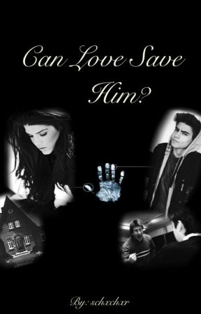 Can Love Save Him? by schxchxr