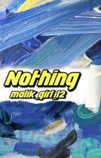 NOTHING  by malik_girl_12