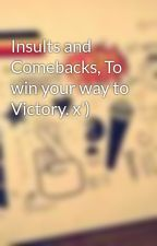 Insults and Comebacks, To win your way to Victory. x') by Miss_Pikachu