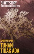 Short Story: Tuhan Tidak Ada 「END」 by andhyrama
