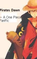 Pirates Dawn (A One Piece FanFic) *Discontinued for the time being* by DokiDokiMi