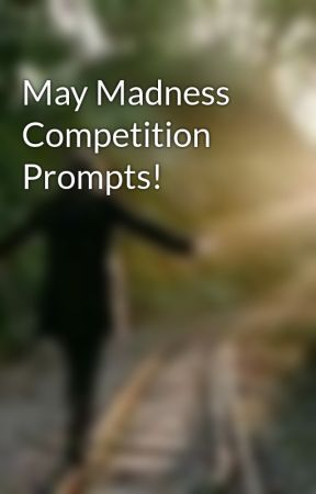 May Madness Competition Prompts! by BeautifullyAwkward