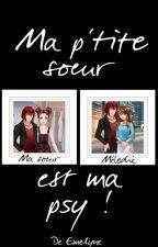 Ma p'tite soeur est ma psy! //AmourSucre// by emelyne59