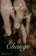 Daryl's Girl: Change (Sequel To Daryl's Girl) by geedixon1