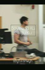 Boyfriend Ku Cikgu Ku by Abytulanwyh