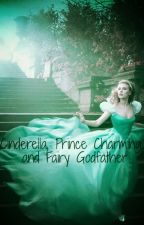 Cinderella, Prince Charming, and Fairy Godfather by RukaJyun