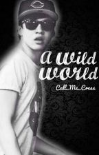 A Wild World(Completed) by Call_Me_Cress