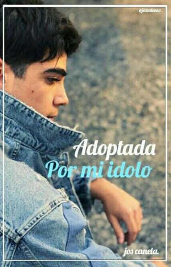 """Adoptada Por Mi Idolo"" ||J.C||"