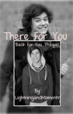 There For You  {Back For You - Prequel} by LightningandMoments