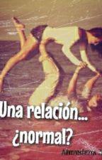 Una relación... ¿normal? by Almulovelike