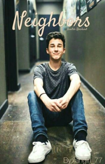Neighbors•Hunter Rowland Fan Fiction•