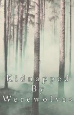 Kidnapped By Werewolves (#Wattys2016) by pastelsweet22