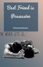 Best Friend is Possessive by Chloesweetheart