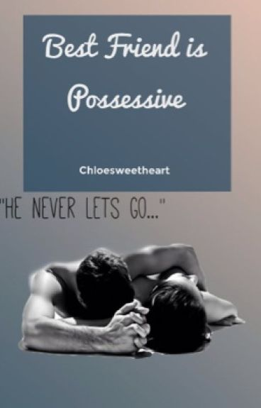 Best Friend is Possessive