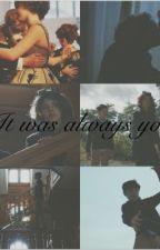 It Was Always You. by Idyeitactually