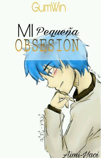 Mi Pequeña Obsesión (GumWin) [Yaoi]