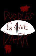 Doodles Gone Dark by AnimatingDreamer