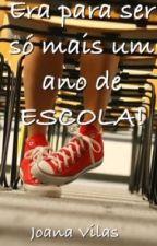 Era para ser só mais um ano de escola! by Joana_Vilas22