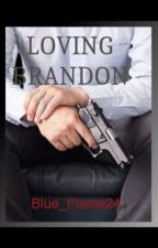 Loving Brandon (Second book in Rivers series) by Blue_Flame24