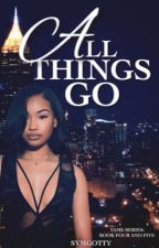 All Things Go (Book4+5) by SymGotty