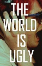 The World is Ugly by _the_world_is_ugly