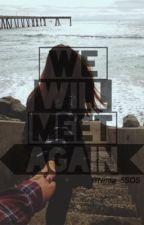We Will Meet Again ▶cth by Nitaa_5SOS